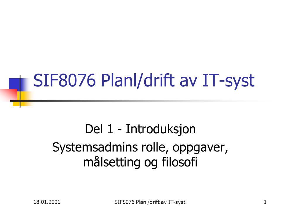 18.01.2001SIF8076 Planl/drift av IT-syst1 Del 1 - Introduksjon Systemsadmins rolle, oppgaver, målsetting og filosofi