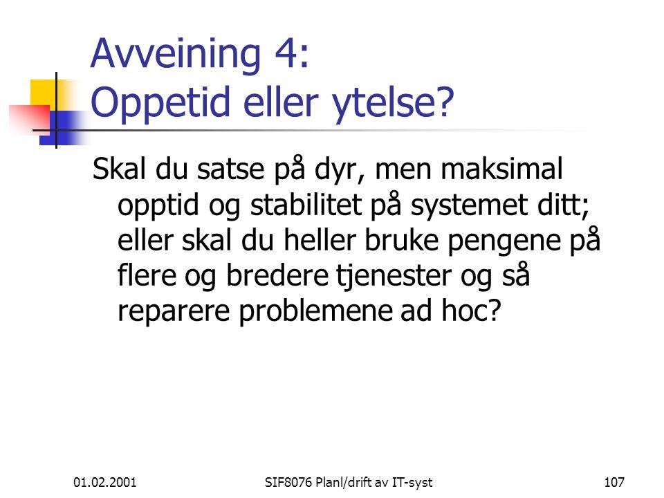01.02.2001SIF8076 Planl/drift av IT-syst107 Avveining 4: Oppetid eller ytelse.