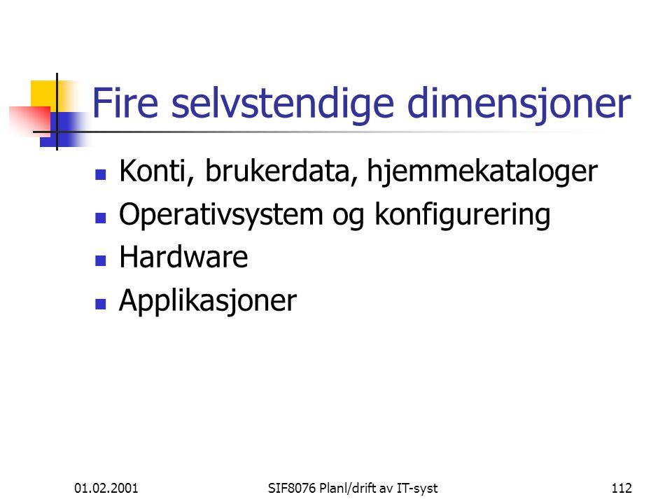 01.02.2001SIF8076 Planl/drift av IT-syst112 Fire selvstendige dimensjoner Konti, brukerdata, hjemmekataloger Operativsystem og konfigurering Hardware Applikasjoner