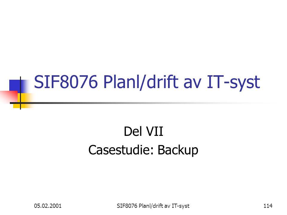 05.02.2001SIF8076 Planl/drift av IT-syst114 SIF8076 Planl/drift av IT-syst Del VII Casestudie: Backup
