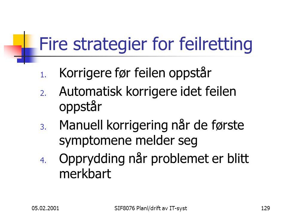 05.02.2001SIF8076 Planl/drift av IT-syst129 Fire strategier for feilretting 1.