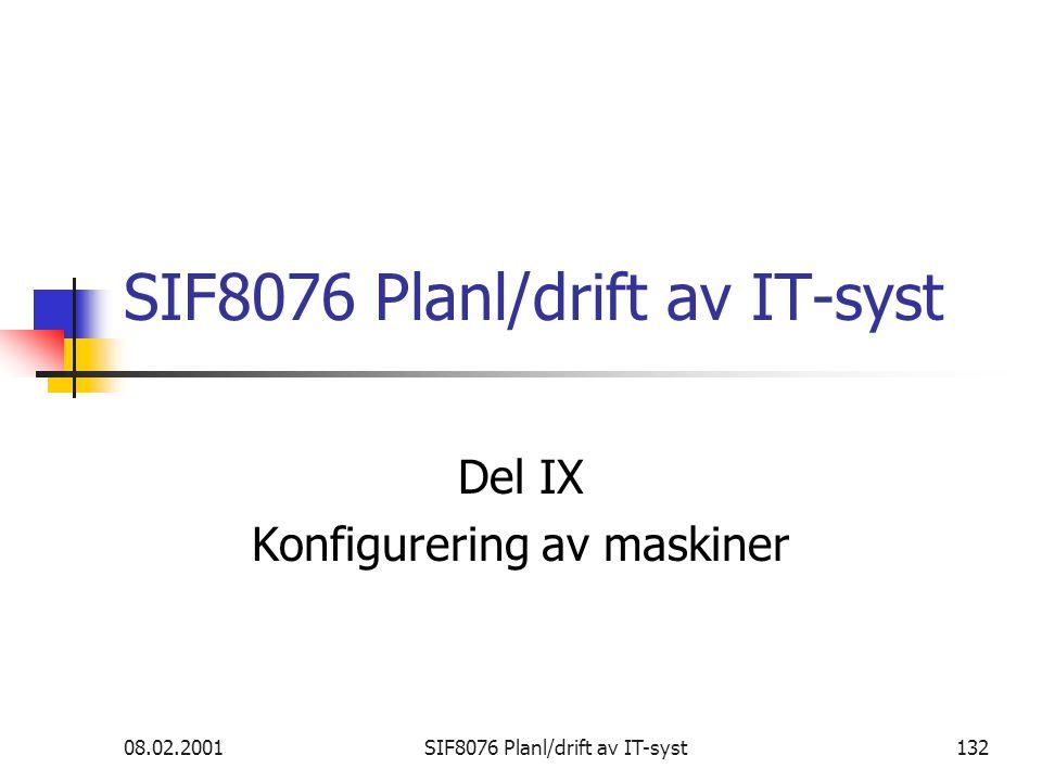08.02.2001SIF8076 Planl/drift av IT-syst132 SIF8076 Planl/drift av IT-syst Del IX Konfigurering av maskiner