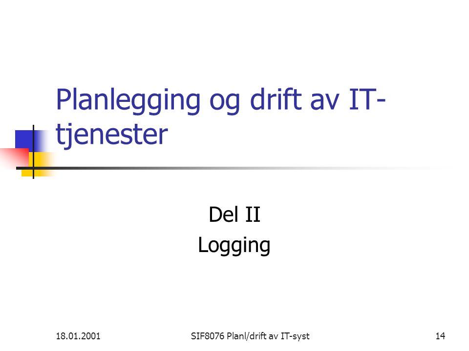 18.01.2001SIF8076 Planl/drift av IT-syst14 Planlegging og drift av IT- tjenester Del II Logging