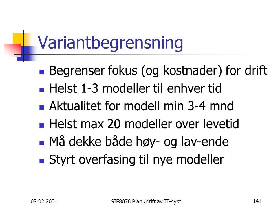 08.02.2001SIF8076 Planl/drift av IT-syst141 Variantbegrensning Begrenser fokus (og kostnader) for drift Helst 1-3 modeller til enhver tid Aktualitet for modell min 3-4 mnd Helst max 20 modeller over levetid Må dekke både høy- og lav-ende Styrt overfasing til nye modeller