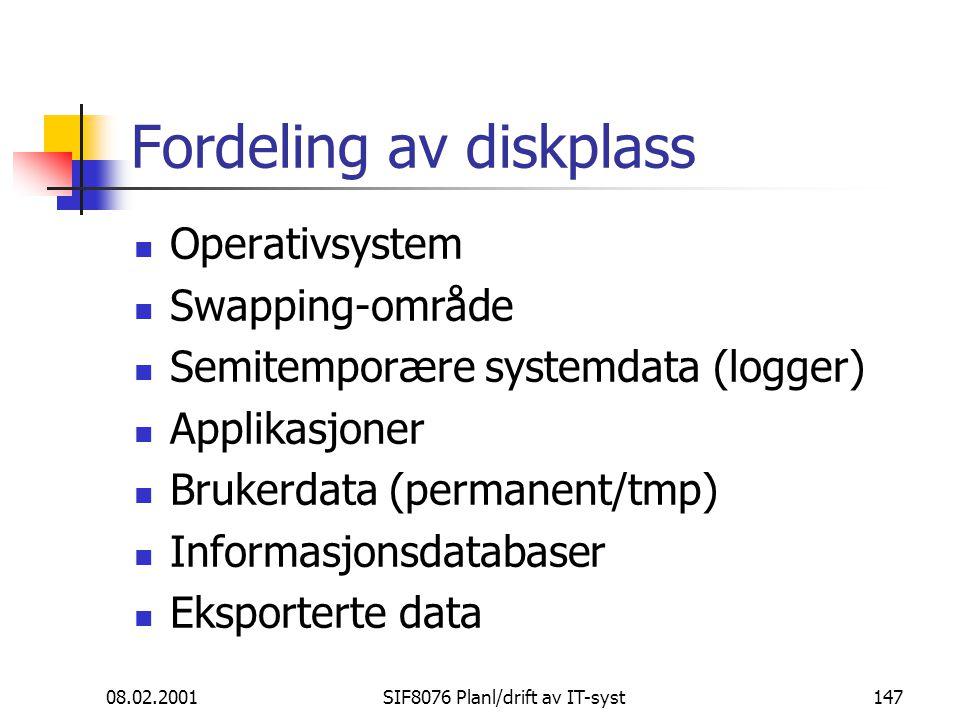08.02.2001SIF8076 Planl/drift av IT-syst147 Fordeling av diskplass Operativsystem Swapping-område Semitemporære systemdata (logger) Applikasjoner Brukerdata (permanent/tmp) Informasjonsdatabaser Eksporterte data