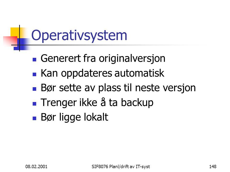08.02.2001SIF8076 Planl/drift av IT-syst148 Operativsystem Generert fra originalversjon Kan oppdateres automatisk Bør sette av plass til neste versjon Trenger ikke å ta backup Bør ligge lokalt