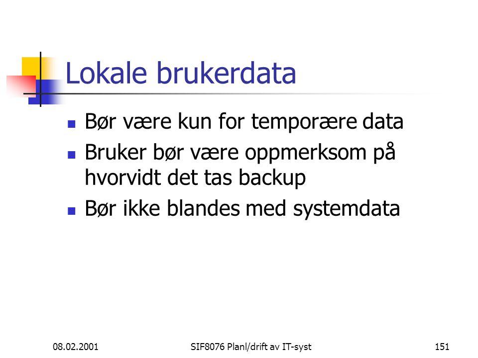 08.02.2001SIF8076 Planl/drift av IT-syst151 Lokale brukerdata Bør være kun for temporære data Bruker bør være oppmerksom på hvorvidt det tas backup Bør ikke blandes med systemdata