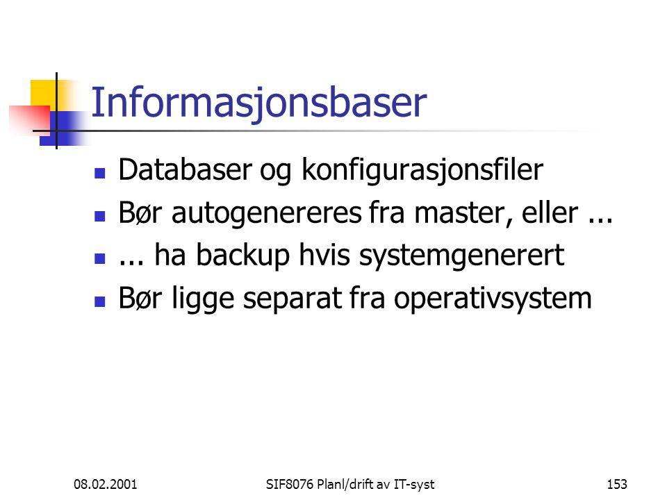 08.02.2001SIF8076 Planl/drift av IT-syst153 Informasjonsbaser Databaser og konfigurasjonsfiler Bør autogenereres fra master, eller......
