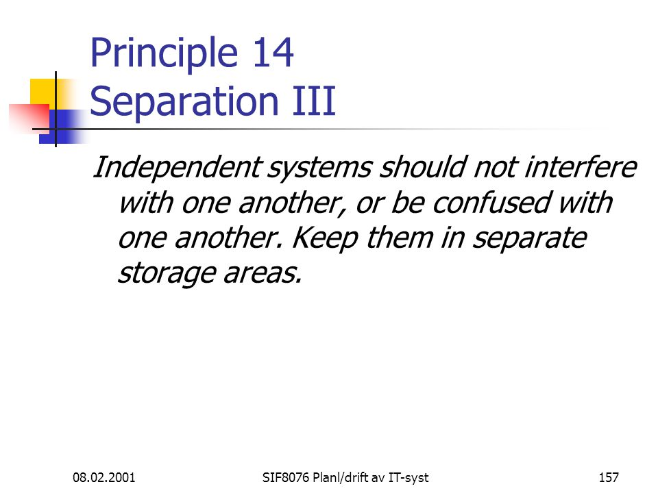 08.02.2001SIF8076 Planl/drift av IT-syst157 Principle 14 Separation III Independent systems should not interfere with one another, or be confused with