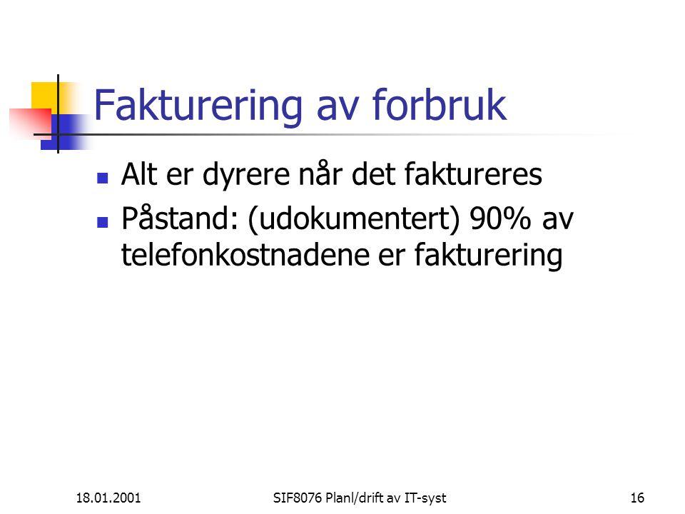 18.01.2001SIF8076 Planl/drift av IT-syst16 Fakturering av forbruk Alt er dyrere når det faktureres Påstand: (udokumentert) 90% av telefonkostnadene er fakturering