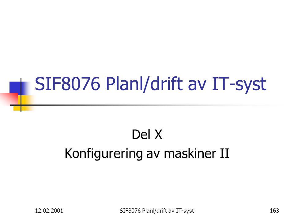 12.02.2001SIF8076 Planl/drift av IT-syst163 SIF8076 Planl/drift av IT-syst Del X Konfigurering av maskiner II