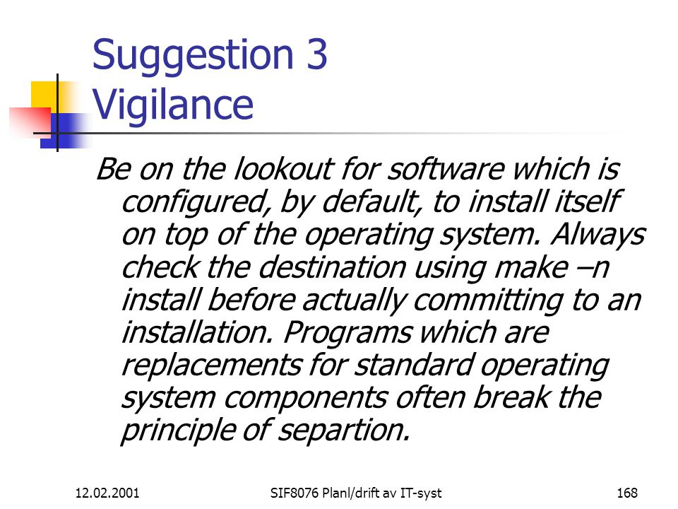 12.02.2001SIF8076 Planl/drift av IT-syst168 Suggestion 3 Vigilance Be on the lookout for software which is configured, by default, to install itself o