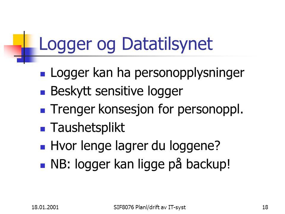 18.01.2001SIF8076 Planl/drift av IT-syst18 Logger og Datatilsynet Logger kan ha personopplysninger Beskytt sensitive logger Trenger konsesjon for personoppl.