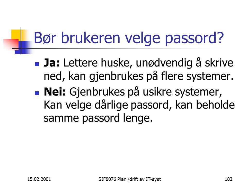 15.02.2001SIF8076 Planl/drift av IT-syst183 Bør brukeren velge passord.