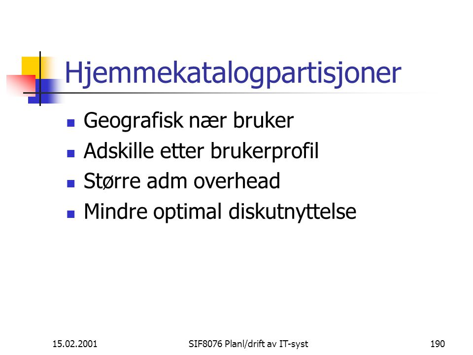 15.02.2001SIF8076 Planl/drift av IT-syst190 Hjemmekatalogpartisjoner Geografisk nær bruker Adskille etter brukerprofil Større adm overhead Mindre optimal diskutnyttelse