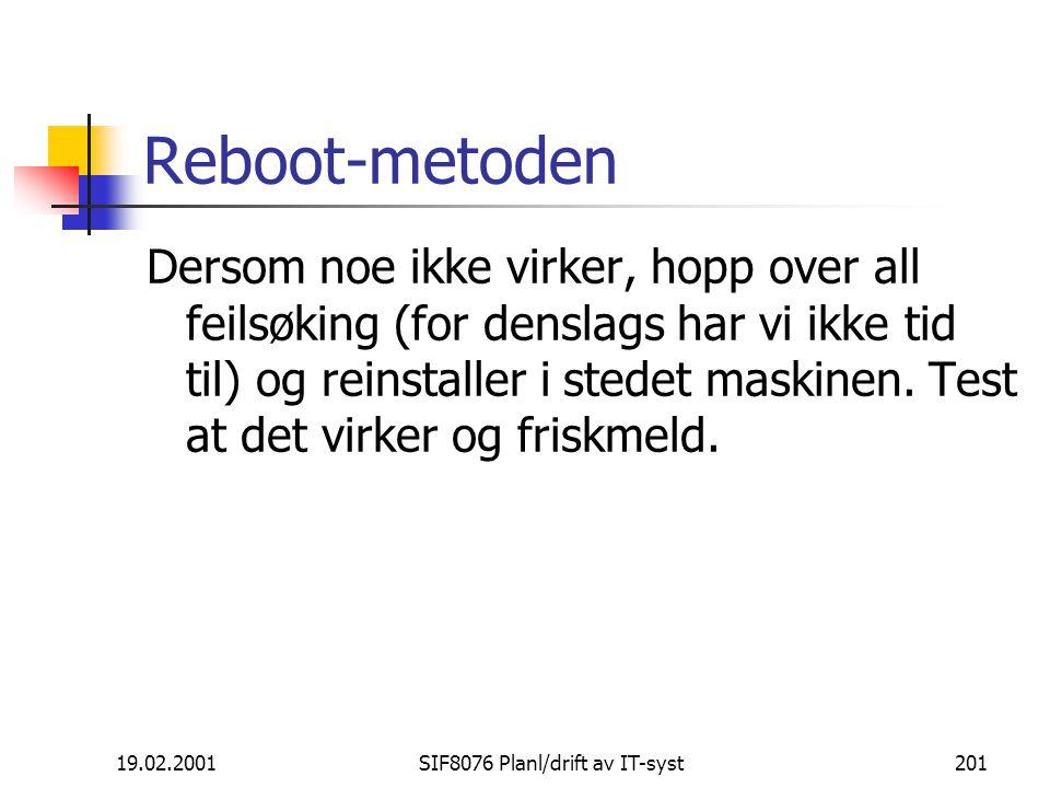 19.02.2001SIF8076 Planl/drift av IT-syst201 Reboot-metoden Dersom noe ikke virker, hopp over all feilsøking (for denslags har vi ikke tid til) og reinstaller i stedet maskinen.