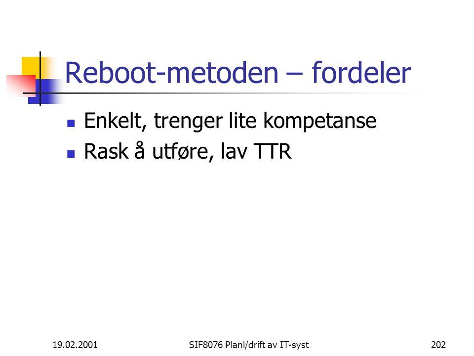 19.02.2001SIF8076 Planl/drift av IT-syst202 Reboot-metoden – fordeler Enkelt, trenger lite kompetanse Rask å utføre, lav TTR