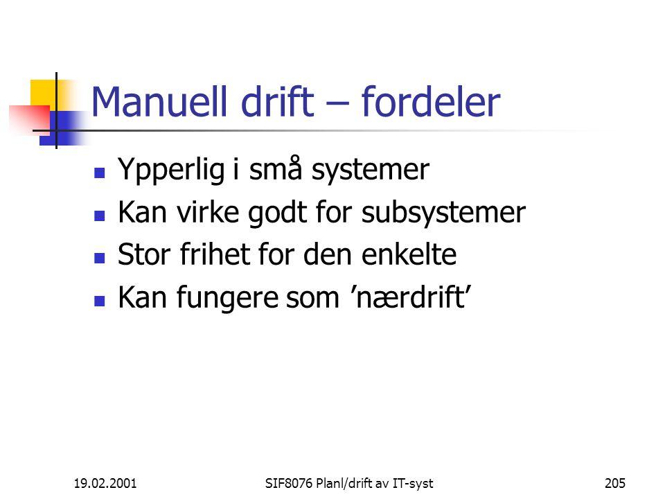 19.02.2001SIF8076 Planl/drift av IT-syst205 Manuell drift – fordeler Ypperlig i små systemer Kan virke godt for subsystemer Stor frihet for den enkelte Kan fungere som 'nærdrift'