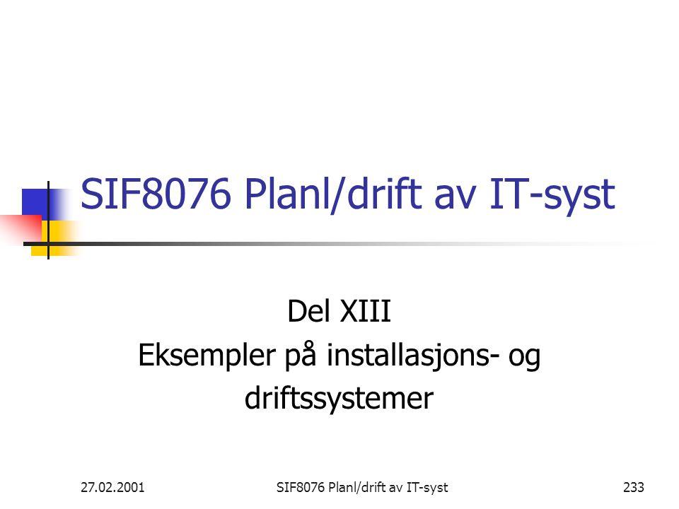27.02.2001SIF8076 Planl/drift av IT-syst233 SIF8076 Planl/drift av IT-syst Del XIII Eksempler på installasjons- og driftssystemer