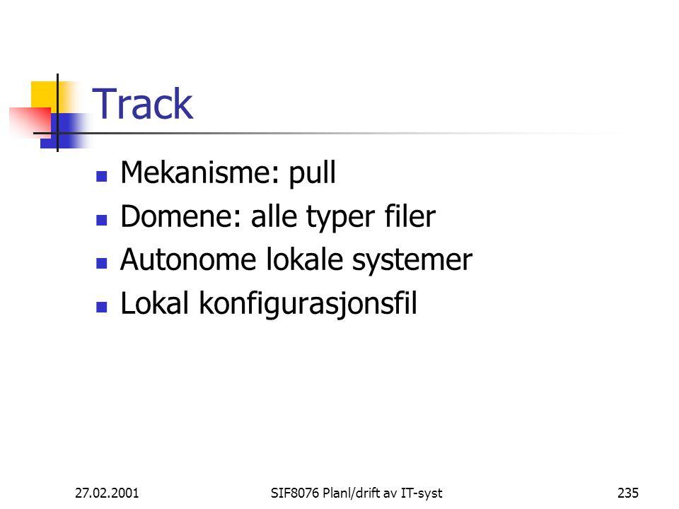 27.02.2001SIF8076 Planl/drift av IT-syst235 Track Mekanisme: pull Domene: alle typer filer Autonome lokale systemer Lokal konfigurasjonsfil