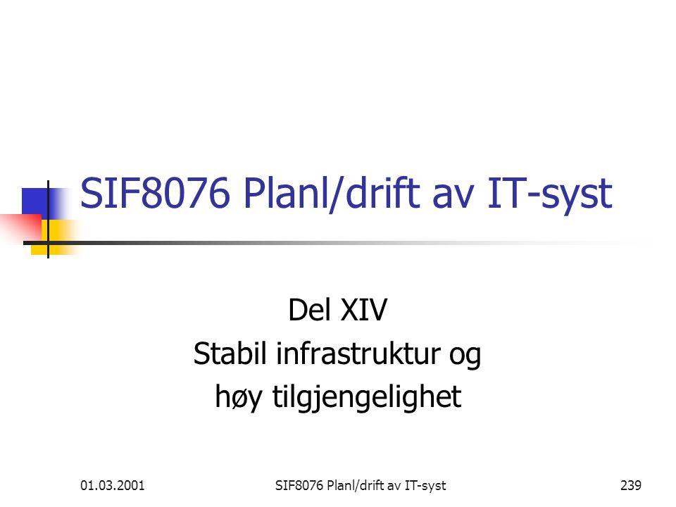 01.03.2001SIF8076 Planl/drift av IT-syst239 SIF8076 Planl/drift av IT-syst Del XIV Stabil infrastruktur og høy tilgjengelighet