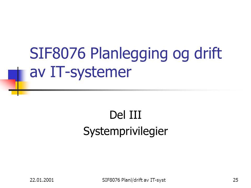 22.01.2001SIF8076 Planl/drift av IT-syst25 SIF8076 Planlegging og drift av IT-systemer Del III Systemprivilegier