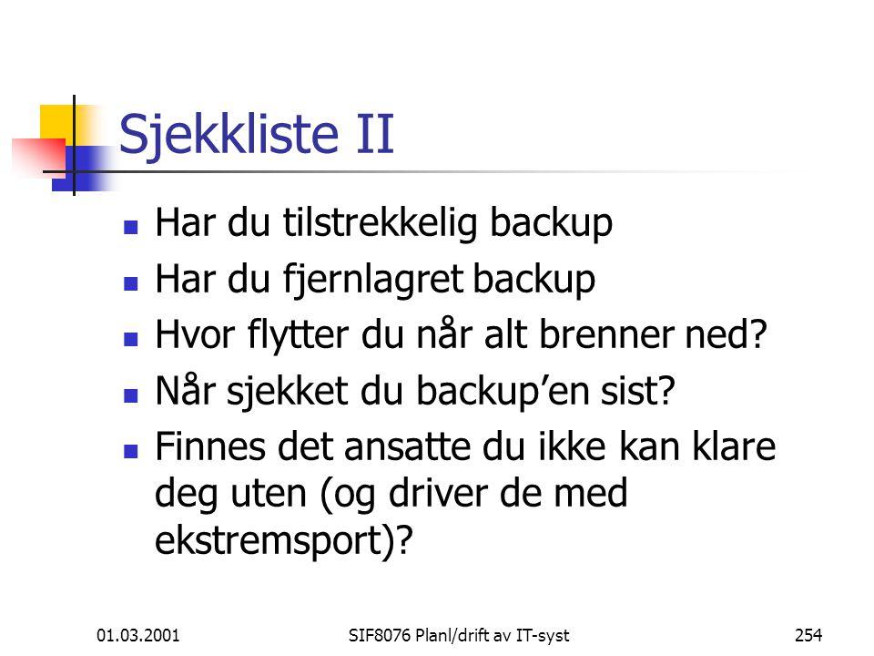 01.03.2001SIF8076 Planl/drift av IT-syst254 Sjekkliste II Har du tilstrekkelig backup Har du fjernlagret backup Hvor flytter du når alt brenner ned.