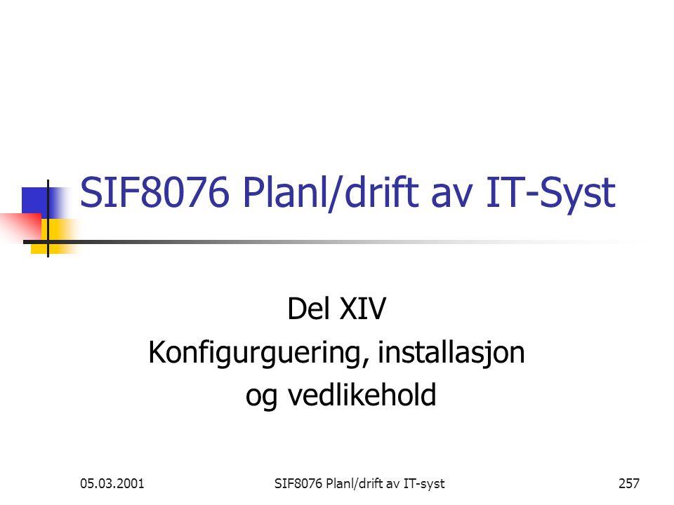 05.03.2001SIF8076 Planl/drift av IT-syst257 SIF8076 Planl/drift av IT-Syst Del XIV Konfigurguering, installasjon og vedlikehold