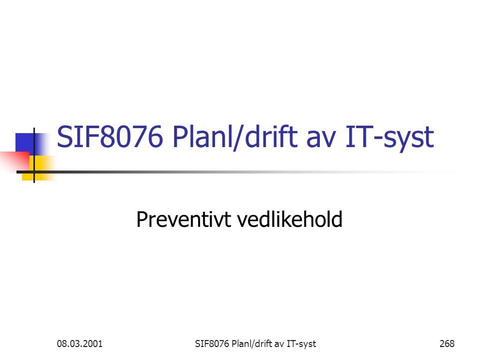 08.03.2001SIF8076 Planl/drift av IT-syst268 SIF8076 Planl/drift av IT-syst Preventivt vedlikehold