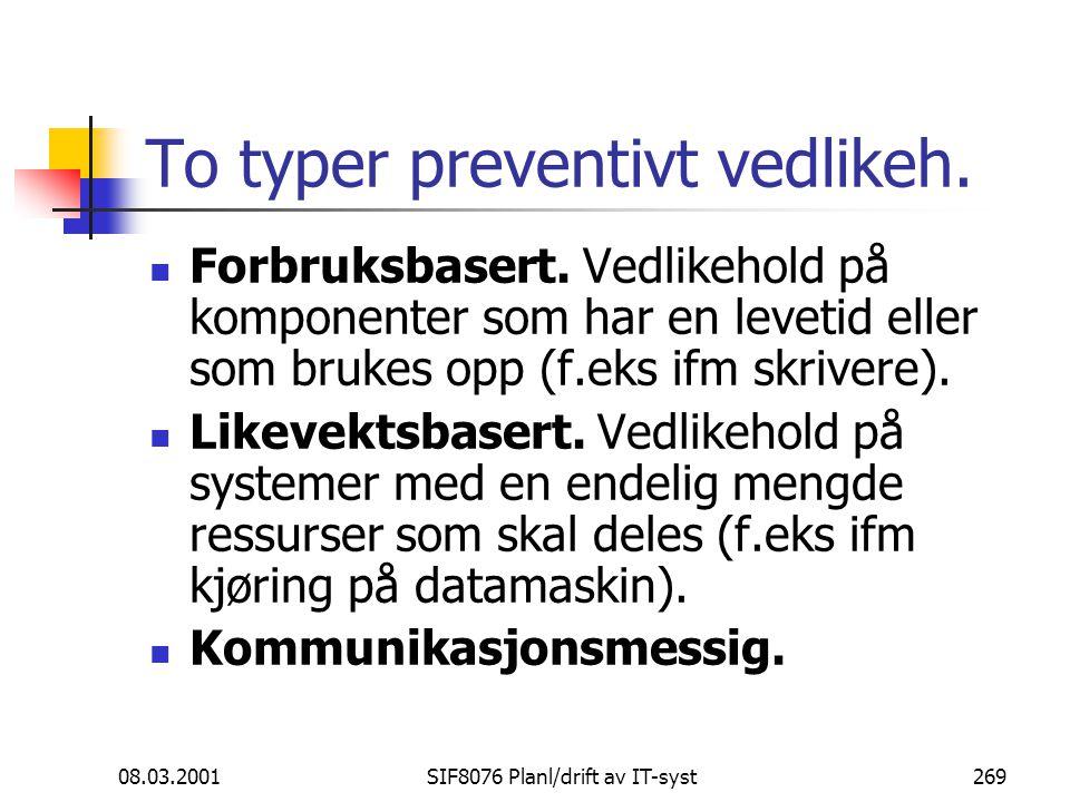 08.03.2001SIF8076 Planl/drift av IT-syst269 To typer preventivt vedlikeh.