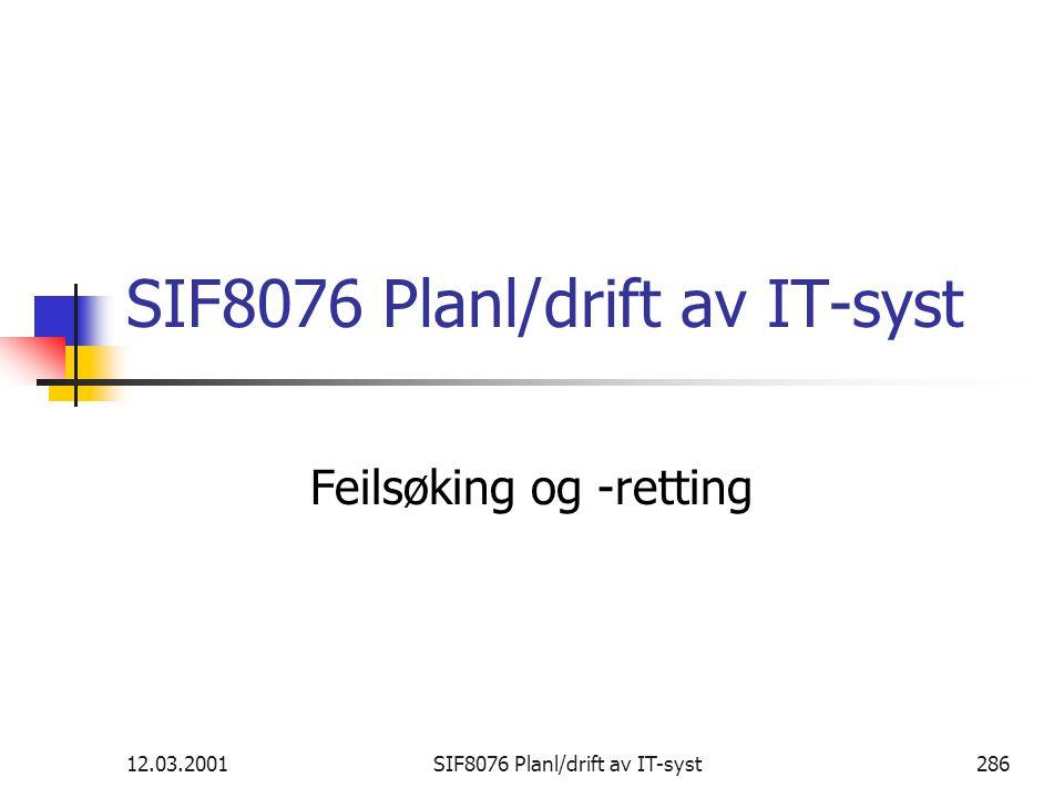 12.03.2001SIF8076 Planl/drift av IT-syst286 SIF8076 Planl/drift av IT-syst Feilsøking og -retting