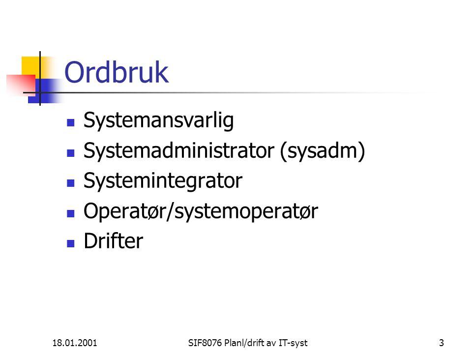 18.01.2001SIF8076 Planl/drift av IT-syst3 Ordbruk Systemansvarlig Systemadministrator (sysadm) Systemintegrator Operatør/systemoperatør Drifter