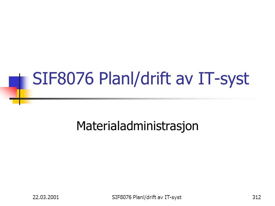 22.03.2001SIF8076 Planl/drift av IT-syst312 SIF8076 Planl/drift av IT-syst Materialadministrasjon
