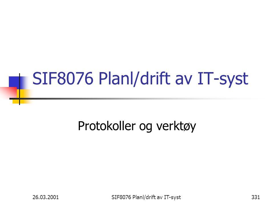 26.03.2001SIF8076 Planl/drift av IT-syst331 SIF8076 Planl/drift av IT-syst Protokoller og verktøy