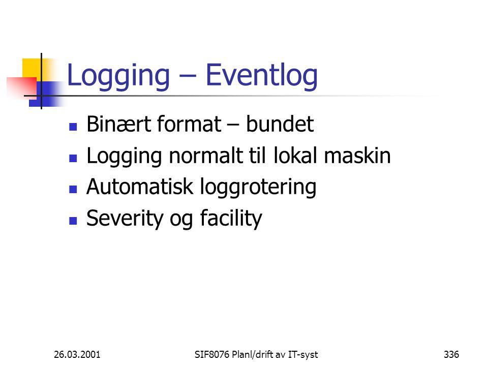 26.03.2001SIF8076 Planl/drift av IT-syst336 Logging – Eventlog Binært format – bundet Logging normalt til lokal maskin Automatisk loggrotering Severity og facility