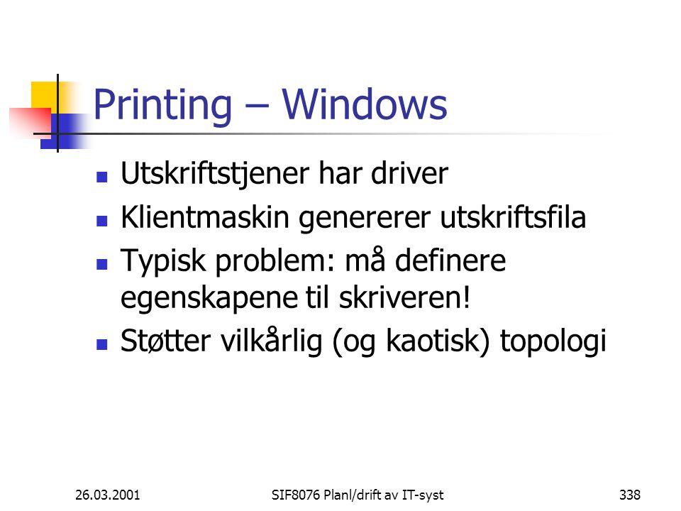 26.03.2001SIF8076 Planl/drift av IT-syst338 Printing – Windows Utskriftstjener har driver Klientmaskin genererer utskriftsfila Typisk problem: må definere egenskapene til skriveren.