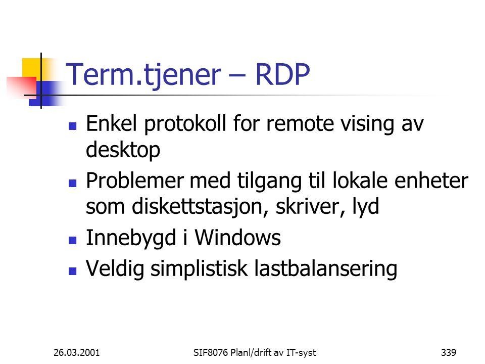 26.03.2001SIF8076 Planl/drift av IT-syst339 Term.tjener – RDP Enkel protokoll for remote vising av desktop Problemer med tilgang til lokale enheter som diskettstasjon, skriver, lyd Innebygd i Windows Veldig simplistisk lastbalansering
