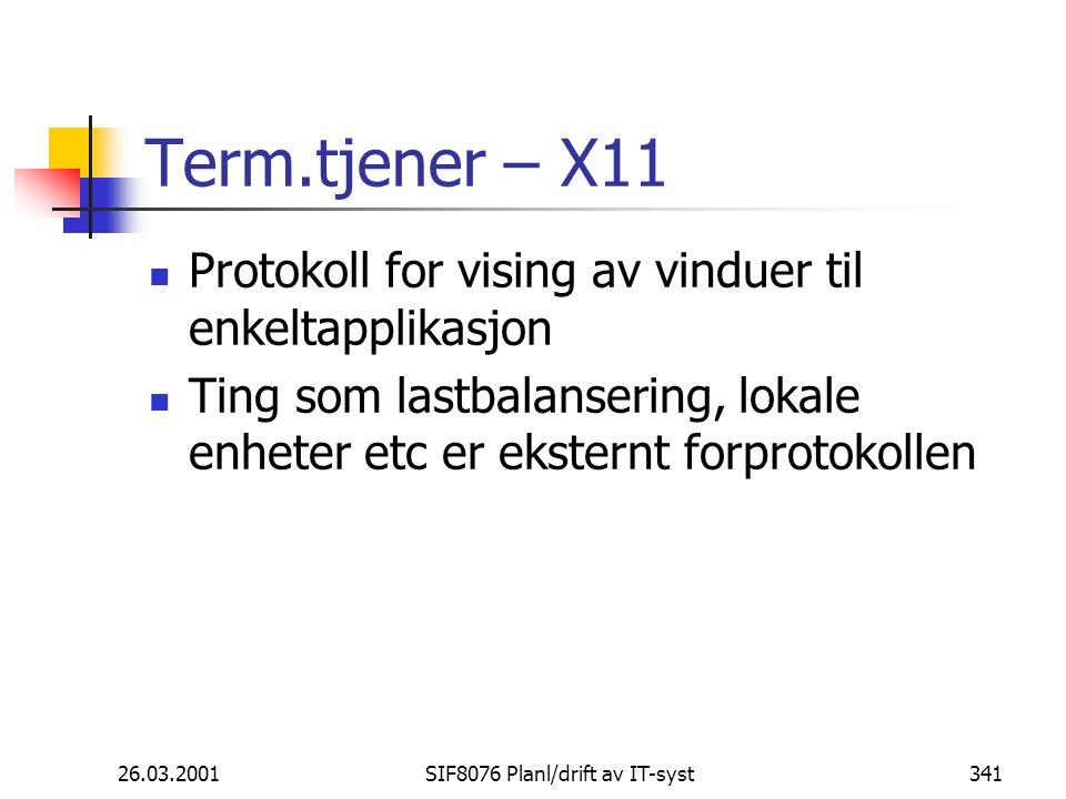 26.03.2001SIF8076 Planl/drift av IT-syst341 Term.tjener – X11 Protokoll for vising av vinduer til enkeltapplikasjon Ting som lastbalansering, lokale enheter etc er eksternt forprotokollen
