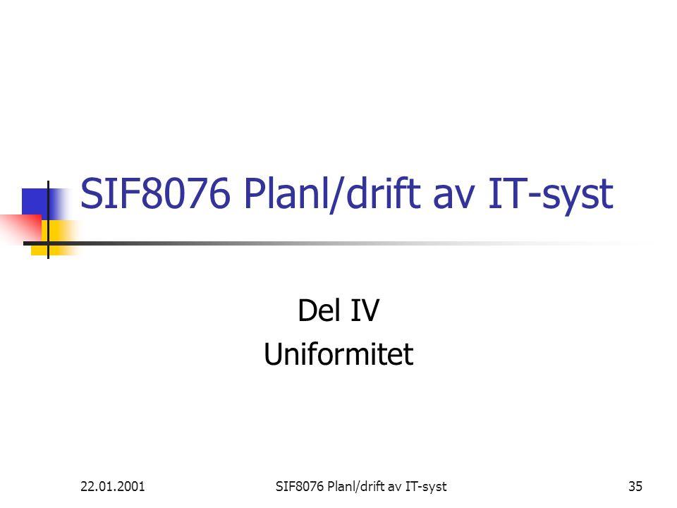 22.01.2001SIF8076 Planl/drift av IT-syst35 SIF8076 Planl/drift av IT-syst Del IV Uniformitet