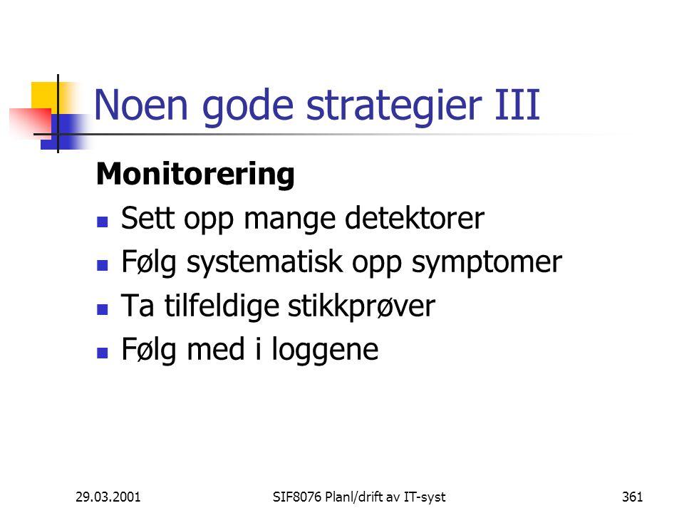 29.03.2001SIF8076 Planl/drift av IT-syst361 Noen gode strategier III Monitorering Sett opp mange detektorer Følg systematisk opp symptomer Ta tilfeldige stikkprøver Følg med i loggene