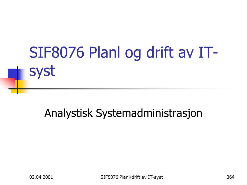 02.04.2001SIF8076 Planl/drift av IT-syst364 SIF8076 Planl og drift av IT- syst Analystisk Systemadministrasjon