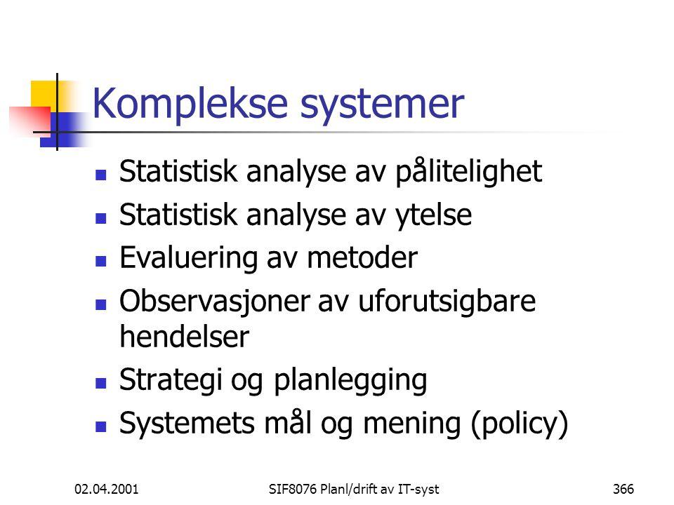 02.04.2001SIF8076 Planl/drift av IT-syst366 Komplekse systemer Statistisk analyse av pålitelighet Statistisk analyse av ytelse Evaluering av metoder Observasjoner av uforutsigbare hendelser Strategi og planlegging Systemets mål og mening (policy)