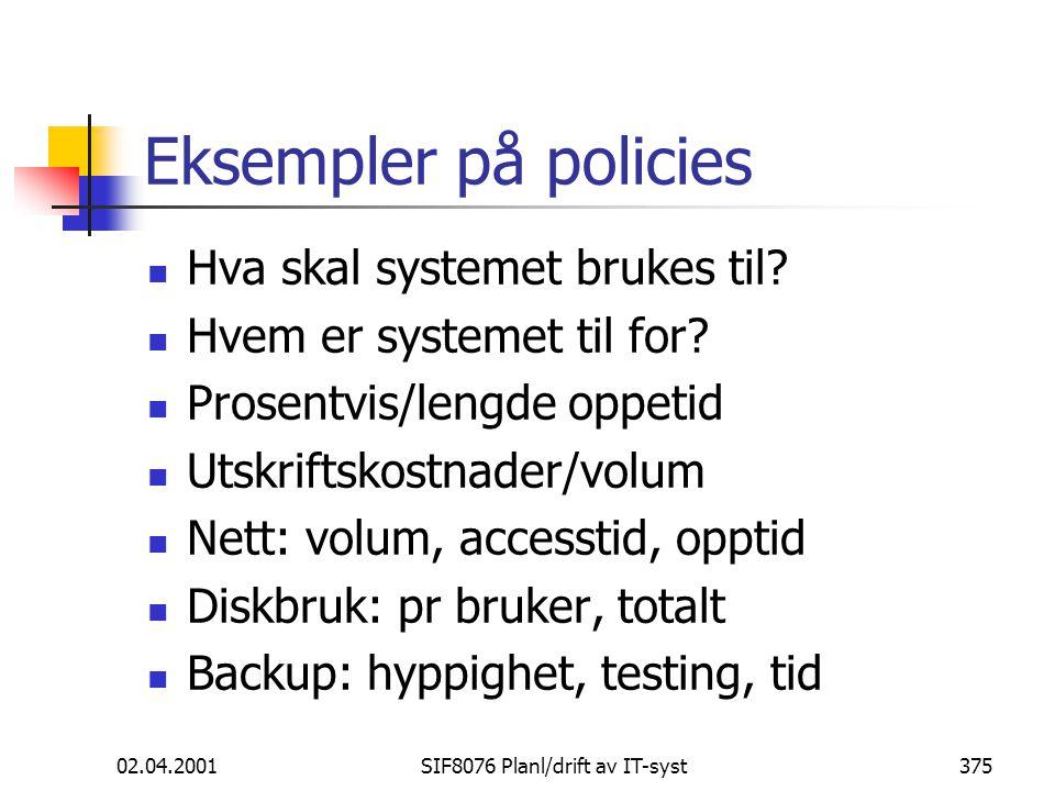 02.04.2001SIF8076 Planl/drift av IT-syst375 Eksempler på policies Hva skal systemet brukes til.