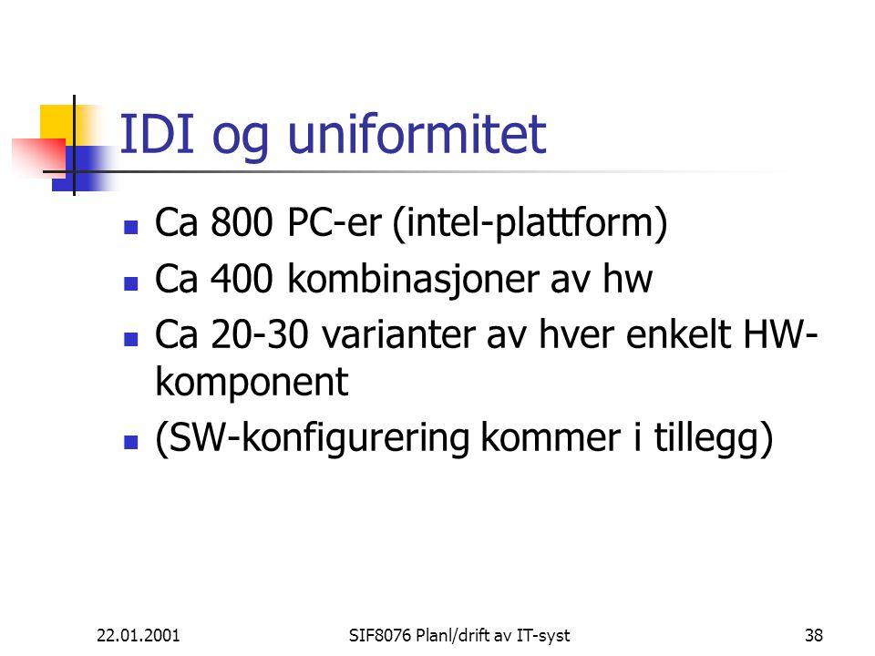 22.01.2001SIF8076 Planl/drift av IT-syst38 IDI og uniformitet Ca 800 PC-er (intel-plattform) Ca 400 kombinasjoner av hw Ca 20-30 varianter av hver enkelt HW- komponent (SW-konfigurering kommer i tillegg)