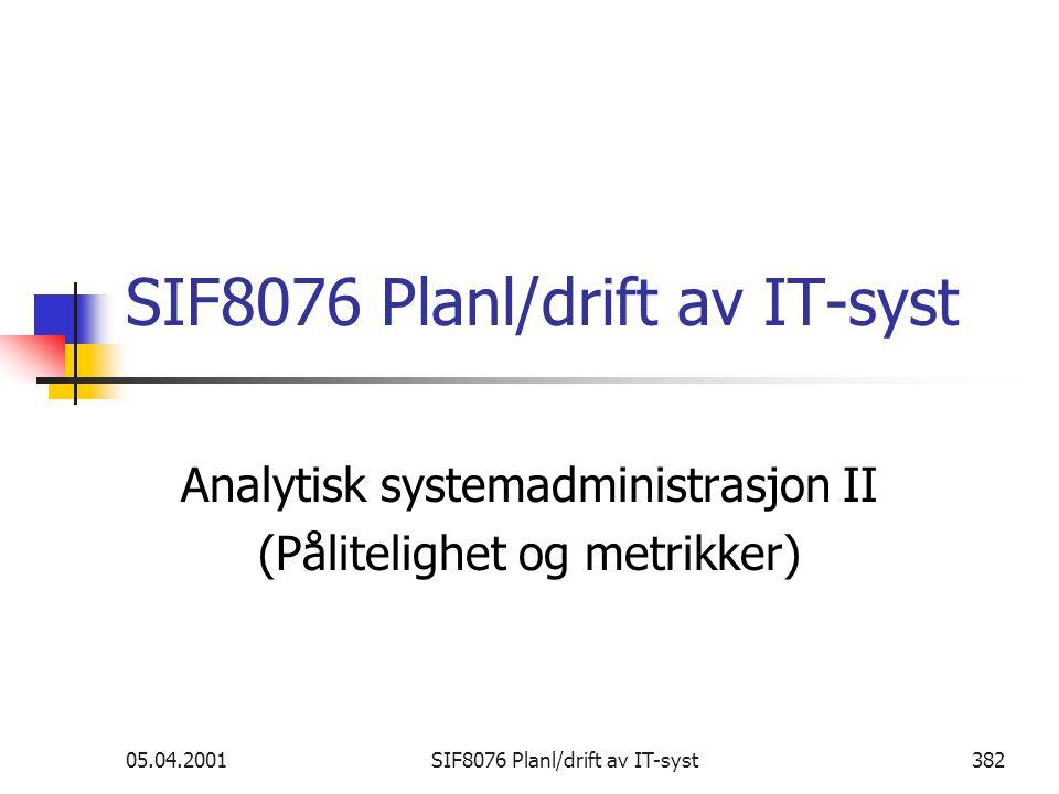 05.04.2001SIF8076 Planl/drift av IT-syst382 SIF8076 Planl/drift av IT-syst Analytisk systemadministrasjon II (Pålitelighet og metrikker)