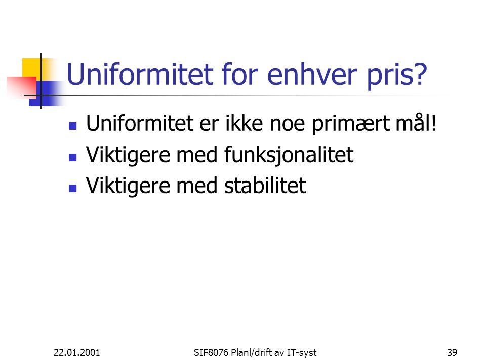 22.01.2001SIF8076 Planl/drift av IT-syst39 Uniformitet for enhver pris.