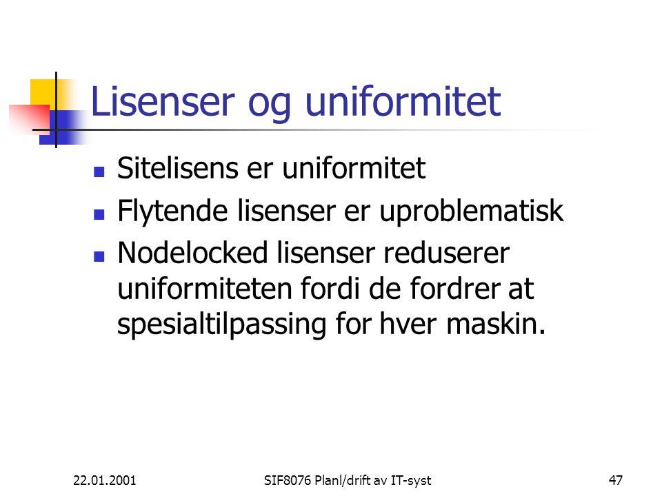 22.01.2001SIF8076 Planl/drift av IT-syst47 Lisenser og uniformitet Sitelisens er uniformitet Flytende lisenser er uproblematisk Nodelocked lisenser reduserer uniformiteten fordi de fordrer at spesialtilpassing for hver maskin.