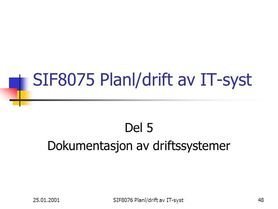 25.01.2001SIF8076 Planl/drift av IT-syst48 SIF8075 Planl/drift av IT-syst Del 5 Dokumentasjon av driftssystemer