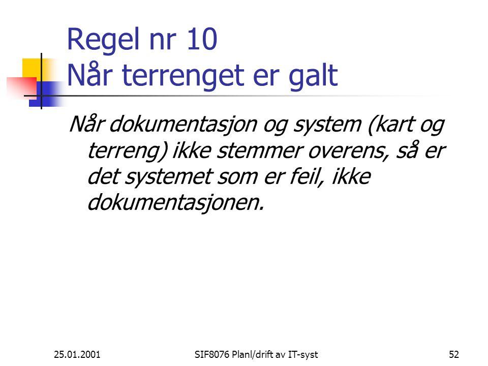 25.01.2001SIF8076 Planl/drift av IT-syst52 Regel nr 10 Når terrenget er galt Når dokumentasjon og system (kart og terreng) ikke stemmer overens, så er det systemet som er feil, ikke dokumentasjonen.
