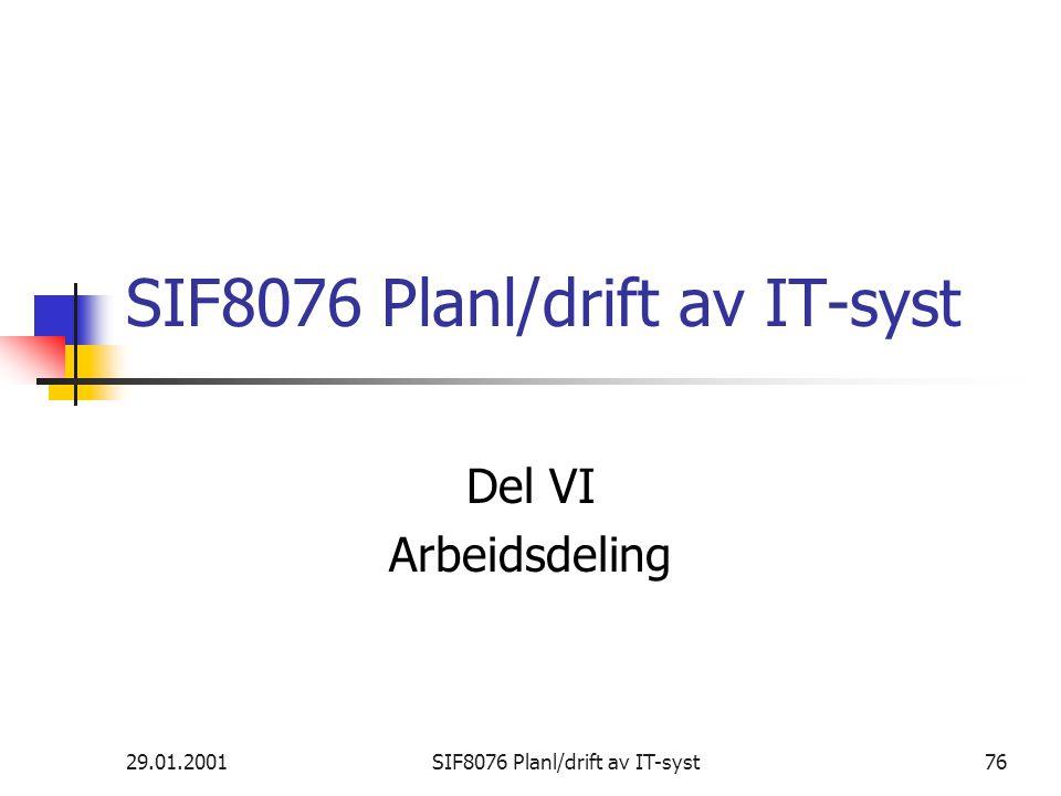 29.01.2001SIF8076 Planl/drift av IT-syst76 SIF8076 Planl/drift av IT-syst Del VI Arbeidsdeling